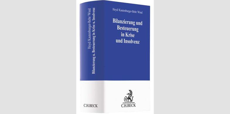 C.H. Beck - Bilanzierung und Besteuerung in Krise und Insolvenz (Heyd / Kautenburger-Behr / Wind)