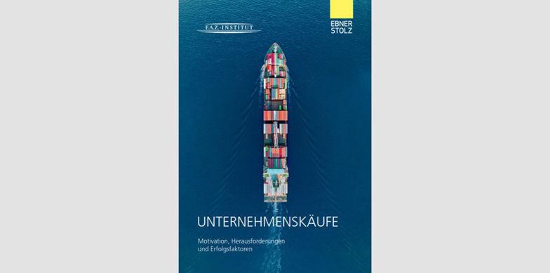 F.A.Z.-Institut / Ebner Stolz: Unternehmenskäufe - Motivation, Herausforderungen und Erfolgsfaktoren
